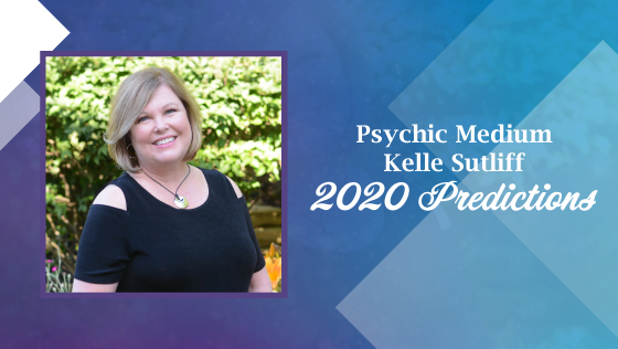 Psychic Medium Kelle Sutliff's Predictions for 2020